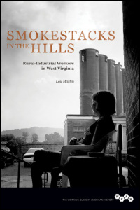 Cover for MARTIN: Smokestacks in the Hills: Rural-Industrial Workers in West Virginia. Click for larger image