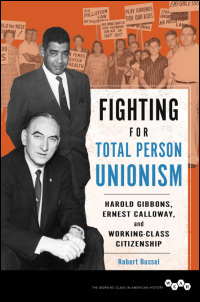 Cover for Bussel: Fighting for Total Person Unionism: Harold Gibbons, Ernest Calloway, and Working-Class Citizenship. Click for larger image