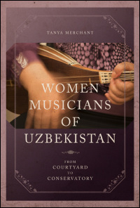 Cover for MERCHANT: Women Musicians of Uzbekistan: From Courtyard to Conservatory. Click for larger image