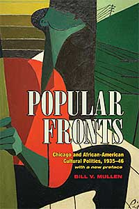 Cover for MULLEN: Popular Fronts: Chicago and African-American Cultural Politics, 1935-46. Click for larger image