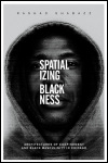 link to catalog page, Spatializing Blackness