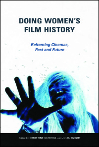 Cover for GLEDHILL: Doing Women's Film History: Reframing Cinemas, Past and Future. Click for larger image