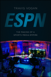 Cover for VOGAN: ESPN: The Making of a Sports Media Empire. Click for larger image