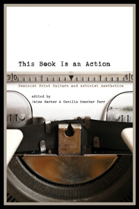 Cover for HARKER: This Book Is an Action: Feminist Print Culture and Activist Aesthetics. Click for larger image