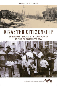 Cover for REMES: Disaster Citizenship: Survivors, Solidarity, and Power in the Progressive Era. Click for larger image