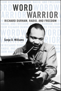 Cover for WILLIAMS: Word Warrior: Richard Durham, Radio, and Freedom. Click for larger image