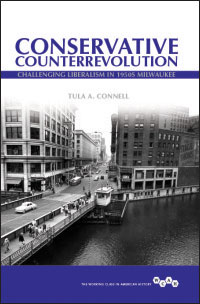 Cover for Connell: Conservative Counterrevolution: Challenging Liberalism in 1950s Milwaukee. Click for larger image