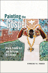 Cover for Pinder: Painting the Gospel: Black Public Art and Religion in Chicago. Click for larger image