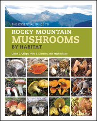 Cover for Cripps: The Essential Guide to Rocky Mountain Mushrooms by Habitat. Click for larger image