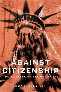 Cover for Brandzel: Against Citizenship: The Violence of the Normative. Click for larger image