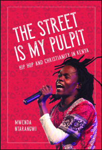 Cover for Ntarangwi: The Street Is My Pulpit: Hip Hop and Christianity in Kenya. Click for larger image