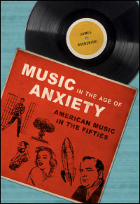 Cover for Wierzbicki: Music in the Age of Anxiety: American Music in the Fifties. Click for larger image