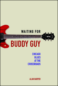 Cover for Harper: Waiting for Buddy Guy: Chicago Blues at the Crossroads. Click for larger image