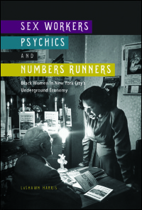 Cover for Harris: Sex Workers, Psychics, and Numbers Runners: Black Women in New York City's Underground Economy. Click for larger image
