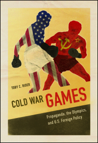 Cover for Rider: Cold War Games: Propaganda, the Olympics, and U.S. Foreign Policy. Click for larger image