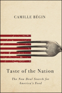 Cover for Begin: Taste of the Nation: The New Deal Search for America's Food. Click for larger image