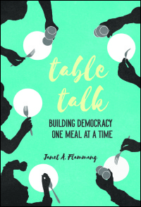 Cover for Flammang: Table Talk: Building Democracy One Meal at a Time. Click for larger image