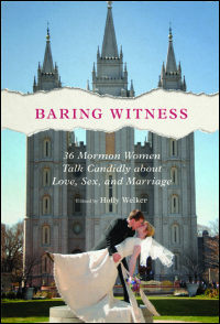 Cover for Welker: Baring Witness: 36 Mormon Women Talk Candidly about Love, Sex, and Marriage. Click for larger image