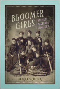 Cover for Shattuck: Bloomer Girls: Women Baseball Pioneers. Click for larger image