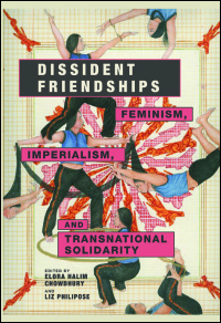 Cover for Chowdhury: Dissident Friendships: Feminism, Imperialism, and Transnational Solidarity. Click for larger image