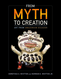 Cover for Whitten: From Myth to Creation: Art from Amazonian Ecuador. Click for larger image