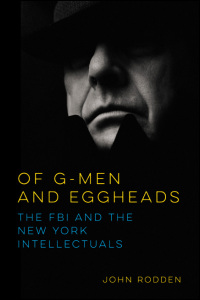 Cover for Rodden: Of G-Men and Eggheads: The FBI and the New York Intellectuals. Click for larger image