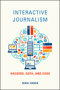 Cover for Usher: Interactive Journalism: Hackers, Data, and Code. Click for larger image