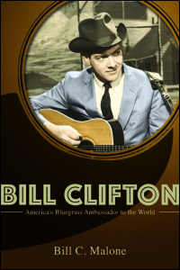 Cover for Malone: Bill Clifton: America's Bluegrass Ambassador to the World. Click for larger image