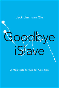 Cover for Qiu: Goodbye iSlave: A Manifesto for Digital Abolition. Click for larger image