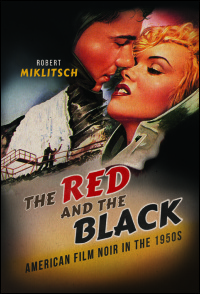 Cover for Miklitsch: The Red and the Black: American Film Noir in the 1950s. Click for larger image