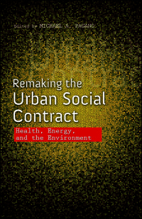 Cover for Pagano: Remaking the Urban Social Contract: Health, Energy, and the Environment. Click for larger image