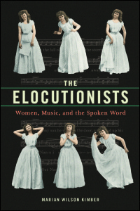 Cover for Wilson Kimber: The Elocutionists: Women, Music, and the Spoken Word. Click for larger image