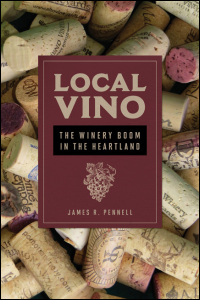 Cover for Pennell: Local Vino: The Winery Boom in the Heartland. Click for larger image