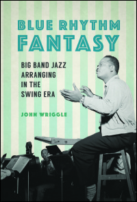 Cover for Wriggle: Blue Rhythm Fantasy: Big Band Jazz Arranging in the Swing Era. Click for larger image