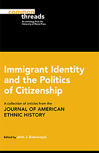 Cover for BUKOWCZYK: Immigrant Identity and the Politics of Citizenship: A collection of articles from the Journal of American Ethnic History. Click for larger image