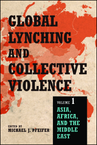 Cover for PFEIFER: Global Lynching and Collective Violence: Volume 1: Asia, Africa, and the Middle East. Click for larger image