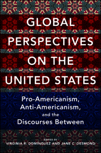Cover for DOMINGUEZ: Global Perspectives on the United States: Pro-Americanism, Anti-Americanism, and the Discourses Between. Click for larger image