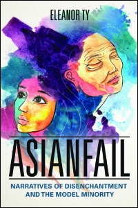 Cover for TY: Asianfail: Narratives of Disenchantment and the Model Minority. Click for larger image
