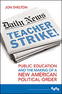 Cover for SHELTON: Teacher Strike!: Public Education and the Making of a New American Political Order. Click for larger image