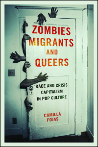 Cover for FOJAS: Zombies, Migrants, and Queers: Race and Crisis Capitalism in Pop Culture. Click for larger image