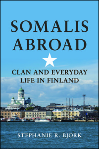 Cover for BJORK: Somalis Abroad: Clan and Everyday Life in Finland. Click for larger image
