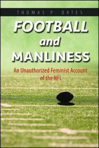 Cover for OATES: Football and Manliness: An Unauthorized Feminist Account of the NFL. Click for larger image