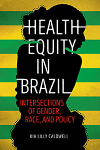 Cover for CALDWELL: Health Equity in Brazil: Intersections of Gender, Race, and Policy. Click for larger image
