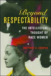 Cover for COOPER: Beyond Respectability: The Intellectual Thought of Race Women. Click for larger image