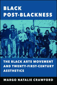 Cover for CRAWFORD: Black Post-Blackness: The Black Arts Movement and Twenty-First-Century Aesthetics. Click for larger image