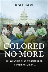 Cover for LINDSEY: Colored No More: Reinventing Black Womanhood in Washington, D.C.. Click for larger image