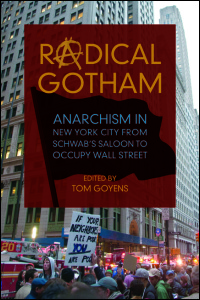 Cover for GOYENS: Radical Gotham: Anarchism in New York City from Schwab's Saloon to Occupy Wall Street. Click for larger image
