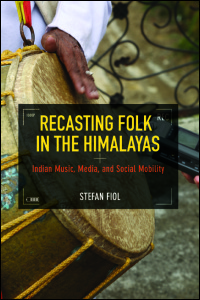 Cover for Fiol: Recasting Folk in the Himalayas: Indian Music, Media, and Social Mobility. Click for larger image