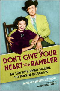 Cover for Stephens: Don't Give Your Heart to a Rambler: My Life with Jimmy Martin, the King of Bluegrass. Click for larger image