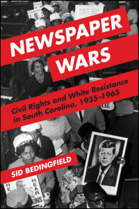 Cover for Bedingfield: Newspaper Wars: Civil Rights and White Resistance in South Carolina, 1935-1965. Click for larger image